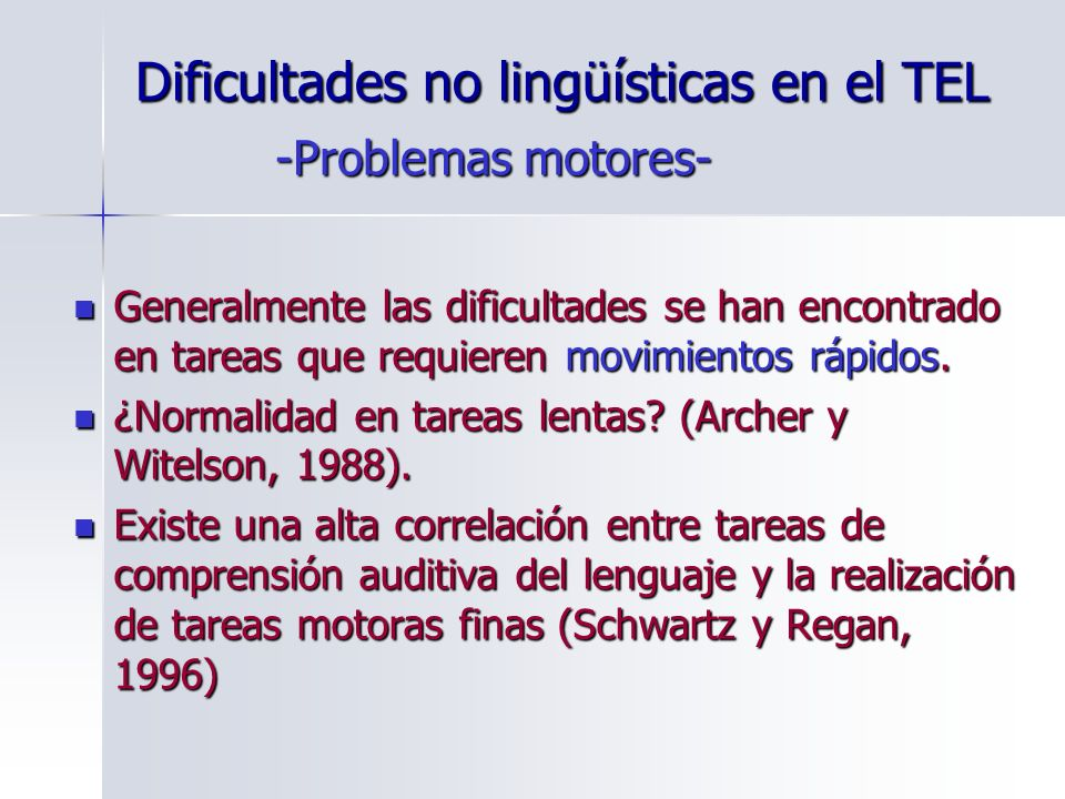 Dificultades no lingüísticas en el TEL Generalmente las dificultades se han encontrado en tareas que requieren movimientos rápidos. Generalmente las d