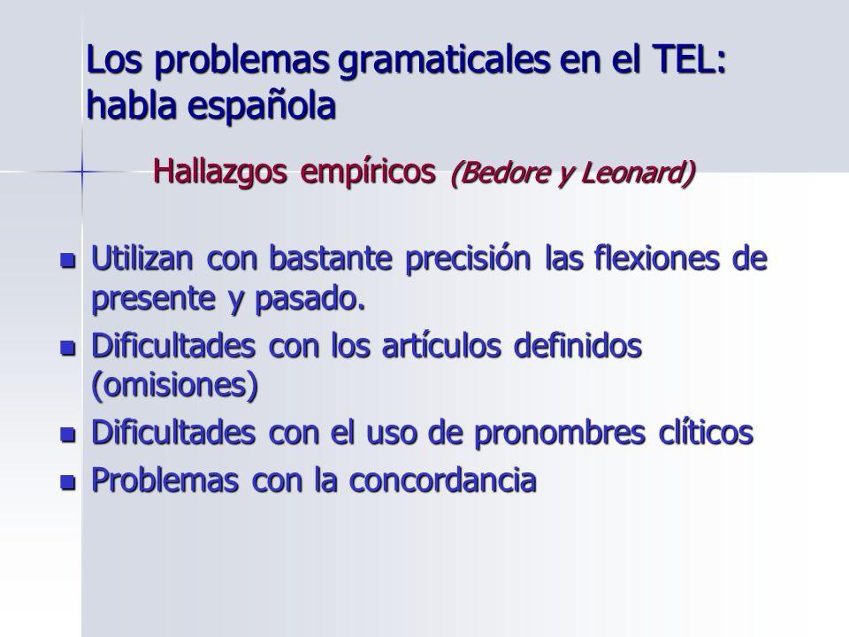 Los problemas gramaticales en el TEL: habla española Utilizan con bastante precisión las flexiones de presente y pasado. Utilizan con bastante precisi