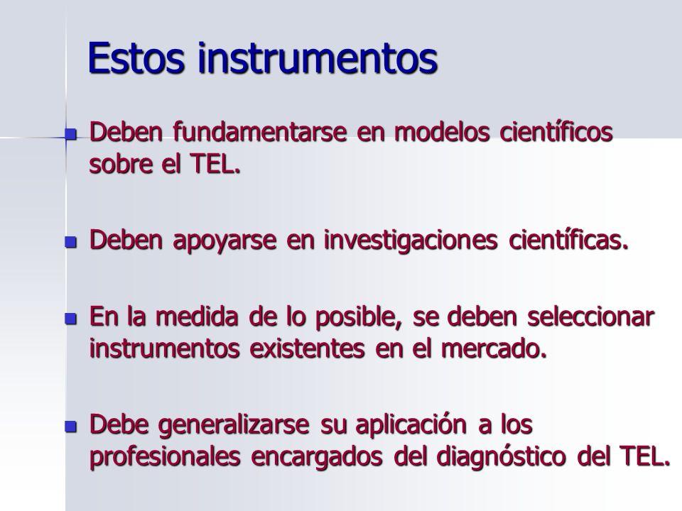 Estos instrumentos Deben fundamentarse en modelos científicos sobre el TEL. Deben fundamentarse en modelos científicos sobre el TEL. Deben apoyarse en