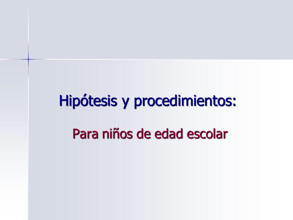 Hipótesis y procedimientos: Para niños de edad escolar