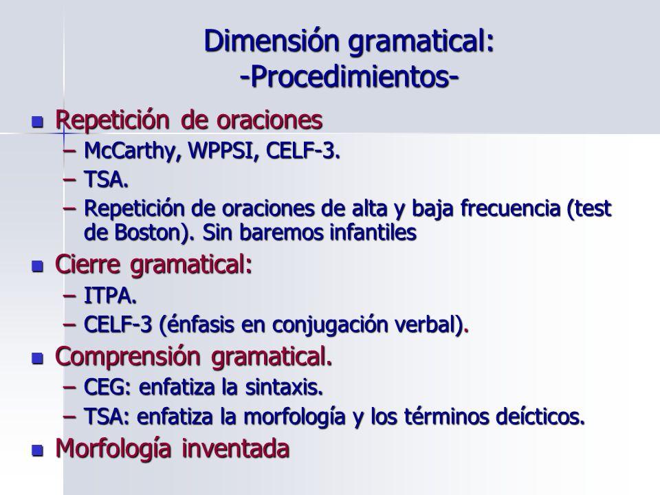 Dimensión gramatical: -Procedimientos- Repetición de oraciones Repetición de oraciones –McCarthy, WPPSI, CELF-3. –TSA. –Repetición de oraciones de alt