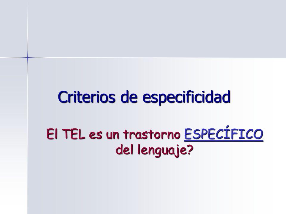 La especificidad del TEL El TEL afecta al módulo lingüístico gramatical, pudiendo estar conservado el resto del funcionamiento lingüístico y demás habilidades cognitivas.