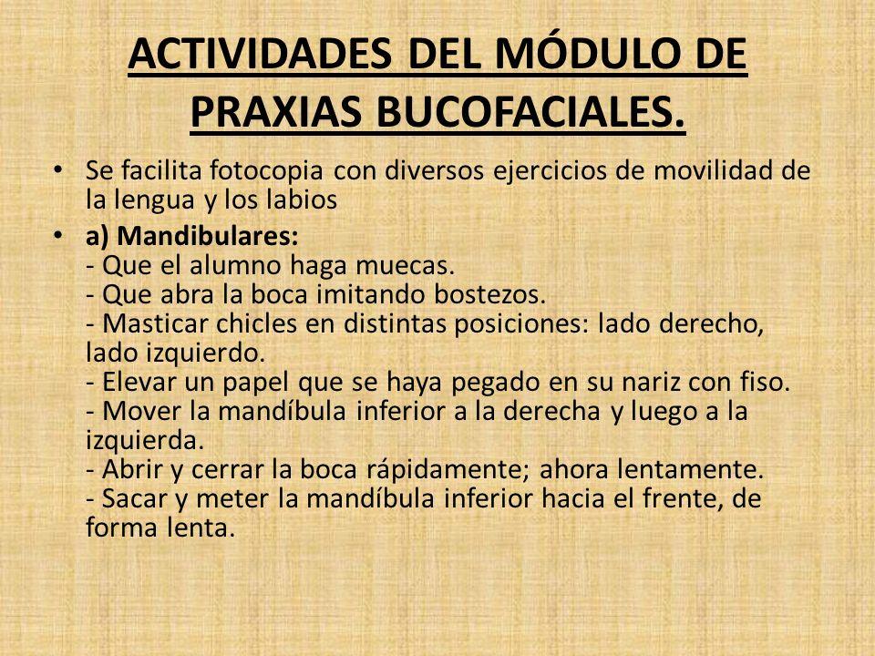 ACTIVIDADES DEL MÓDULO DE PRAXIAS BUCOFACIALES. Se facilita fotocopia con diversos ejercicios de movilidad de la lengua y los labios a) Mandibulares: