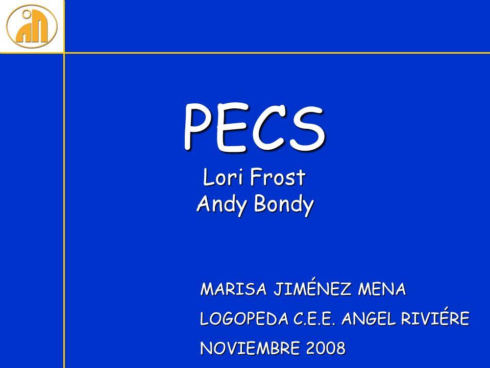 PECS Lori Frost Andy Bondy MARISA JIMÉNEZ MENA LOGOPEDA C.E.E. ANGEL RIVIÉRE NOVIEMBRE 2008
