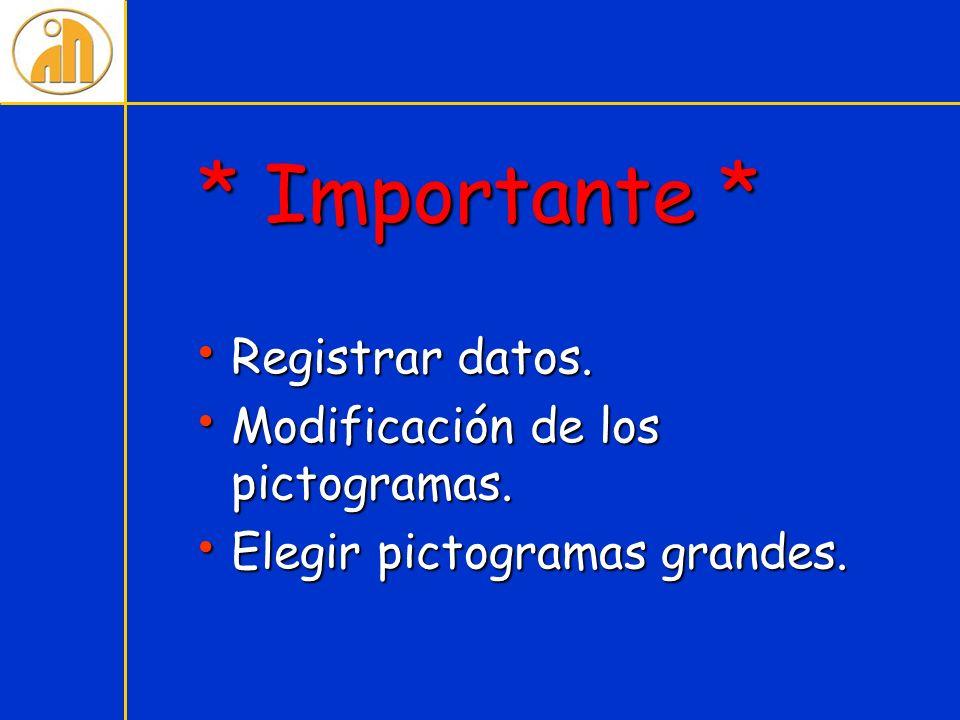 * Importante * Registrar datos. Registrar datos. Modificación de los pictogramas. Modificación de los pictogramas. Elegir pictogramas grandes. Elegir
