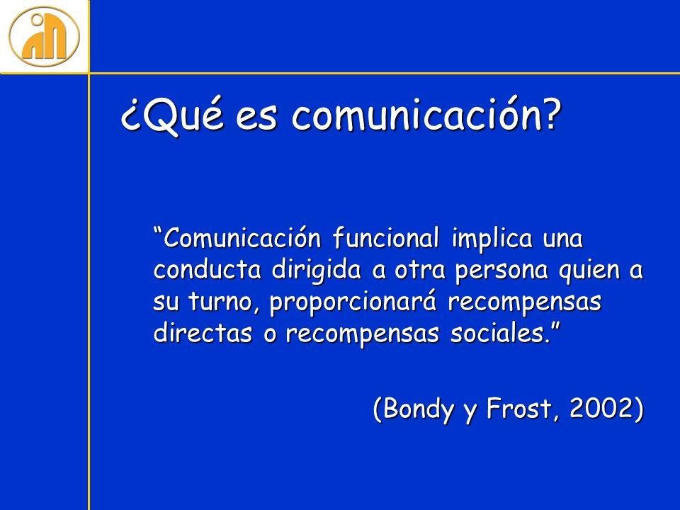 ¿Qué es comunicación ? Comunicación funcional implica una conducta dirigida a otra persona quien a su turno, proporcionará recompensas directas o reco