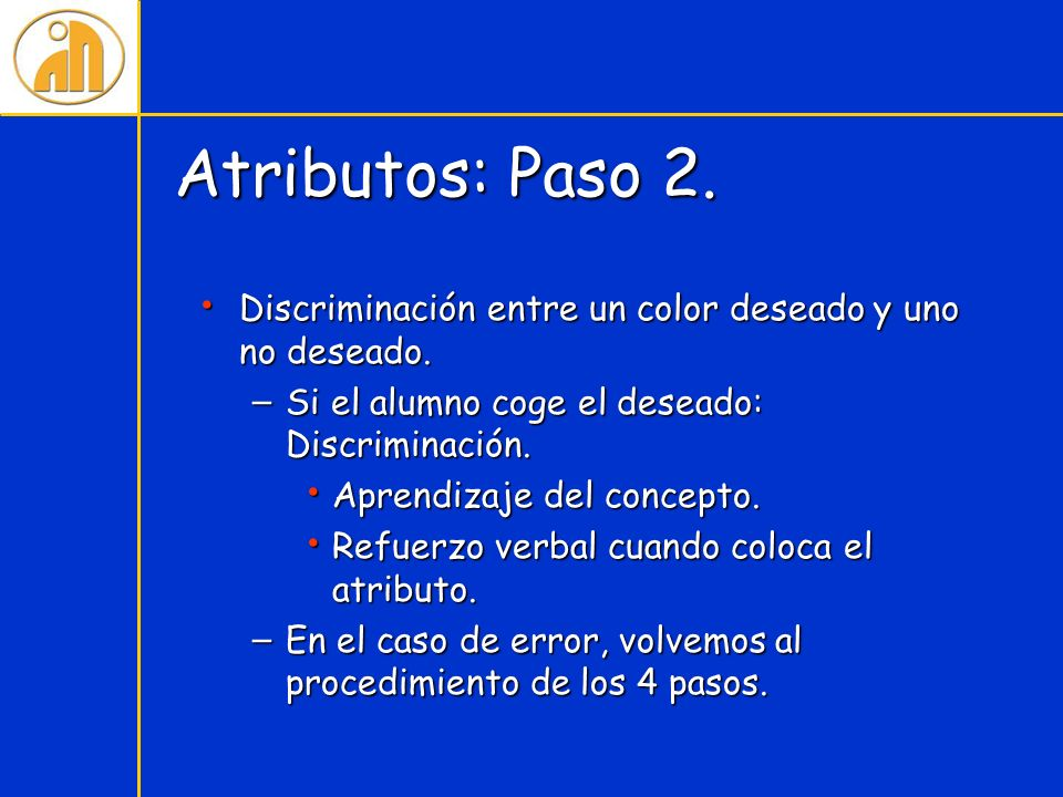 Atributos: Paso 2. Discriminación entre un color deseado y uno no deseado. Discriminación entre un color deseado y uno no deseado. – Si el alumno coge