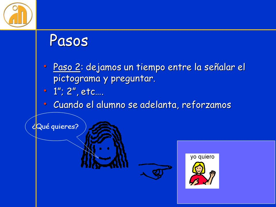 Pasos Paso 2: dejamos un tiempo entre la señalar el pictograma y preguntar. Paso 2: dejamos un tiempo entre la señalar el pictograma y preguntar. 1; 2