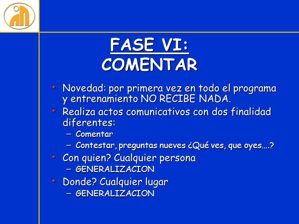FASE VI: COMENTAR Novedad: por primera vez en todo el programa y entrenamiento NO RECIBE NADA. Novedad: por primera vez en todo el programa y entrenam