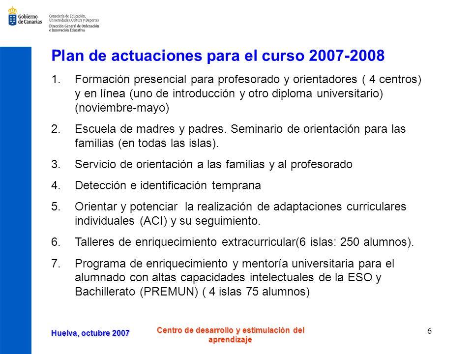 Huelva, octubre 2007 Centro de desarrollo y estimulación del aprendizaje 7 7.