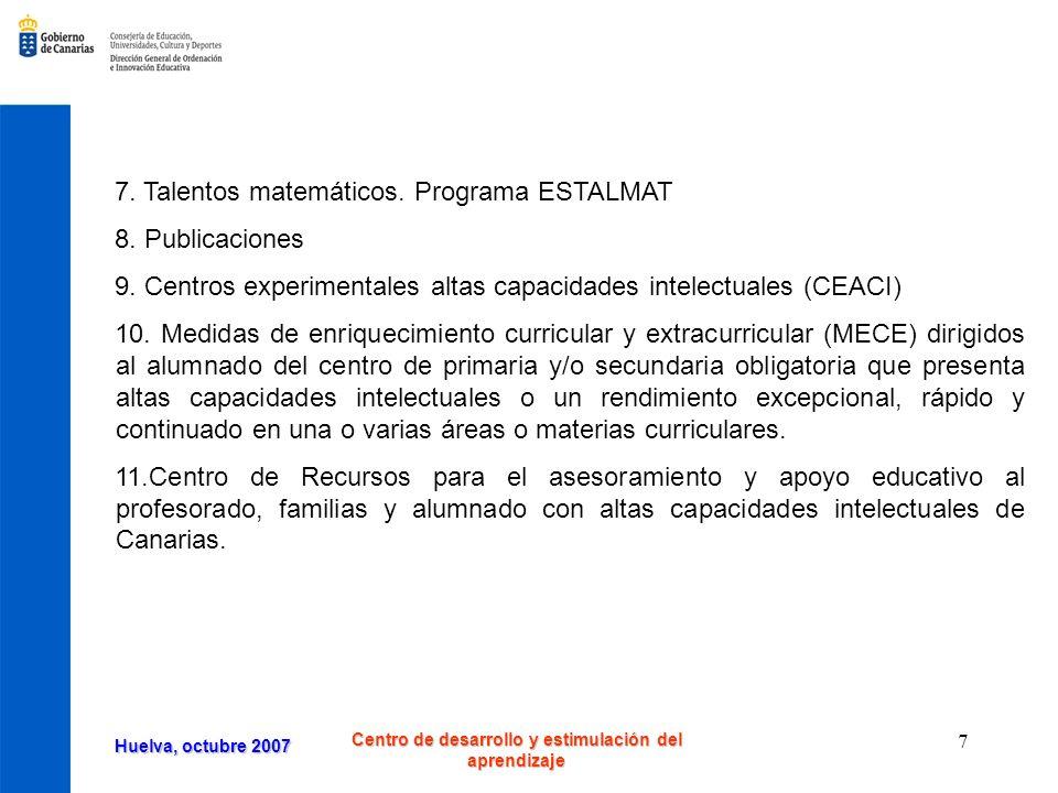 Huelva, octubre 2007 Centro de desarrollo y estimulación del aprendizaje 18 Áreas y talleres TALLER DE MULTIMEDIA Se estimula la creatividad mediante el uso de recursos intelectuales de tipo lógico, matemático y verbal en un contexto multimedia, poco estructurado, presentando diferentes niveles de dificultad.