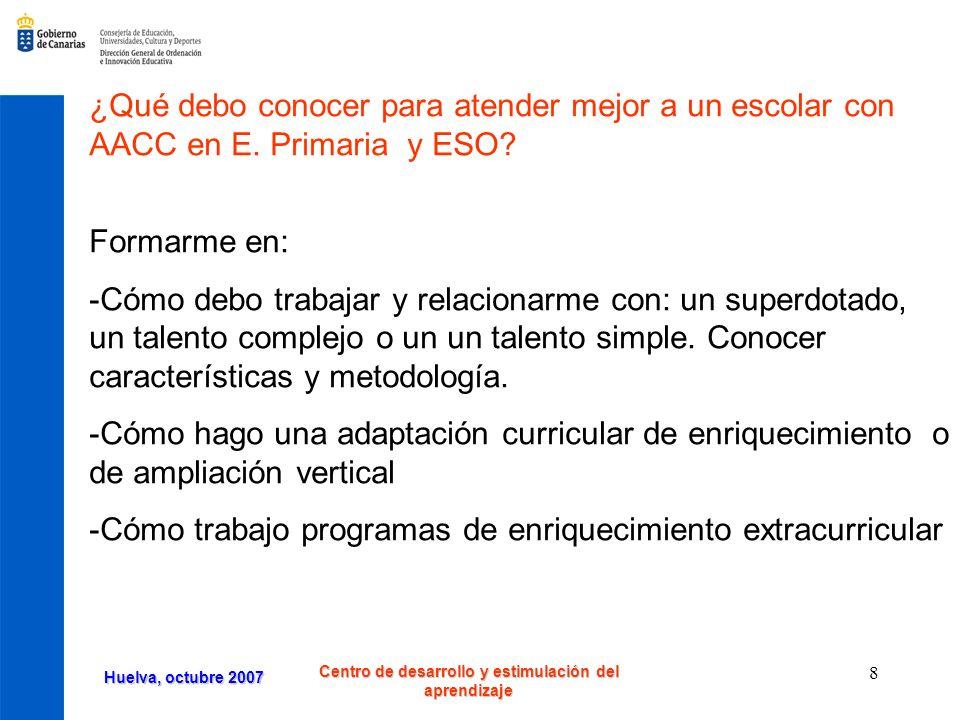 Huelva, octubre 2007 Centro de desarrollo y estimulación del aprendizaje 9 Formación: Contenido de un curso presencial de 20 horas: dos modalidades Primera modalidad: 10 horas teóricas: conceptos, características y metodología dentro del aula.