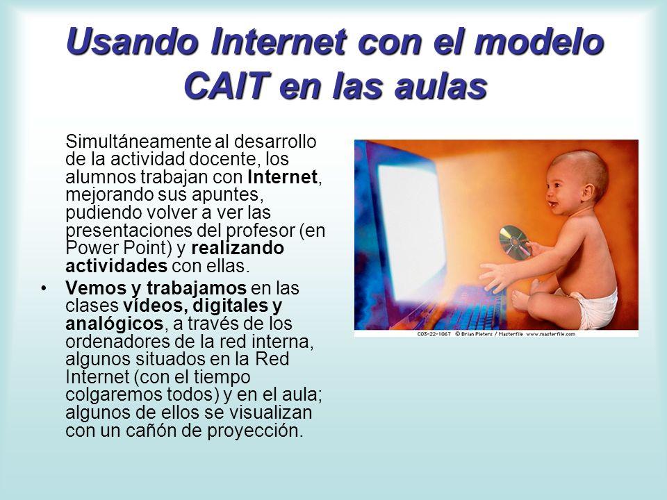 Usando Internet con el modelo CAIT en las aulas Simultáneamente al desarrollo de la actividad docente, los alumnos trabajan con Internet, mejorando su