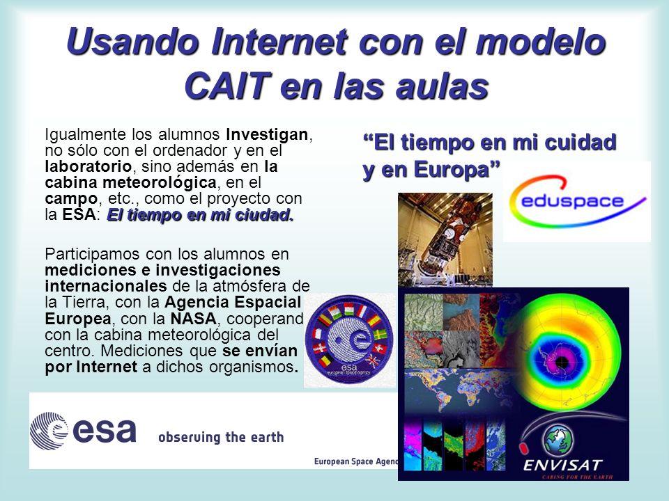 Usando Internet con el modelo CAIT en las aulas El tiempo en mi ciudad. Igualmente los alumnos Investigan, no sólo con el ordenador y en el laboratori