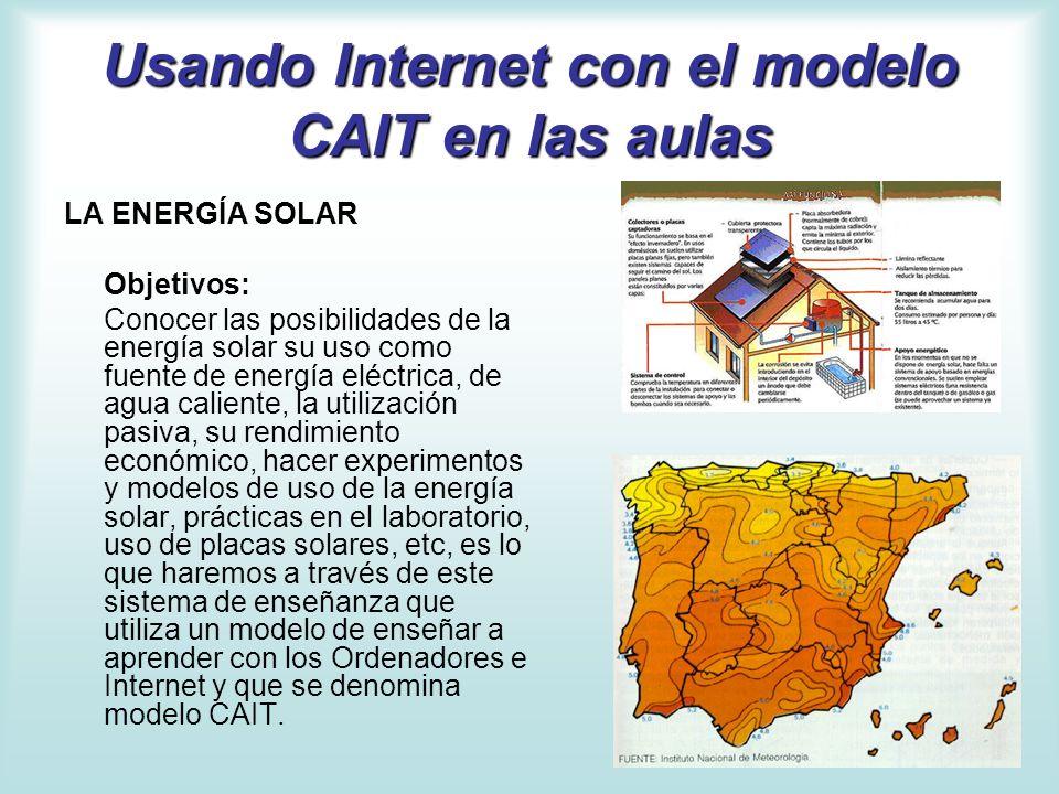 Usando Internet con el modelo CAIT en las aulas LA ENERGÍA SOLAR Objetivos: Conocer las posibilidades de la energía solar su uso como fuente de energí