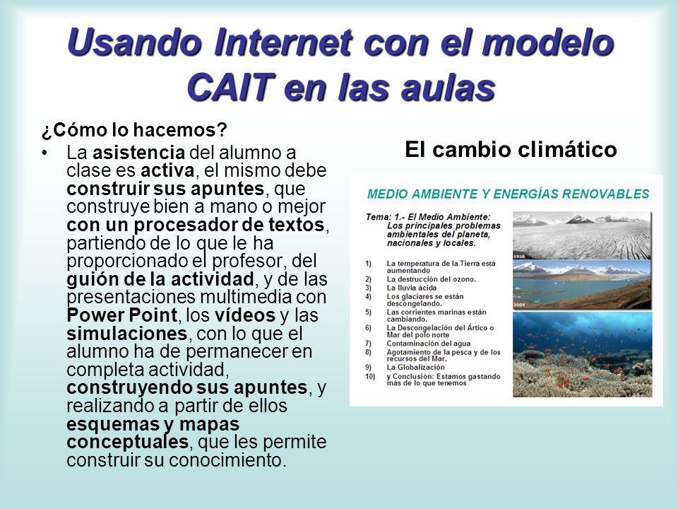 Usando Internet con el modelo CAIT en las aulas ¿Cómo lo hacemos? La asistencia del alumno a clase es activa, el mismo debe construir sus apuntes, que