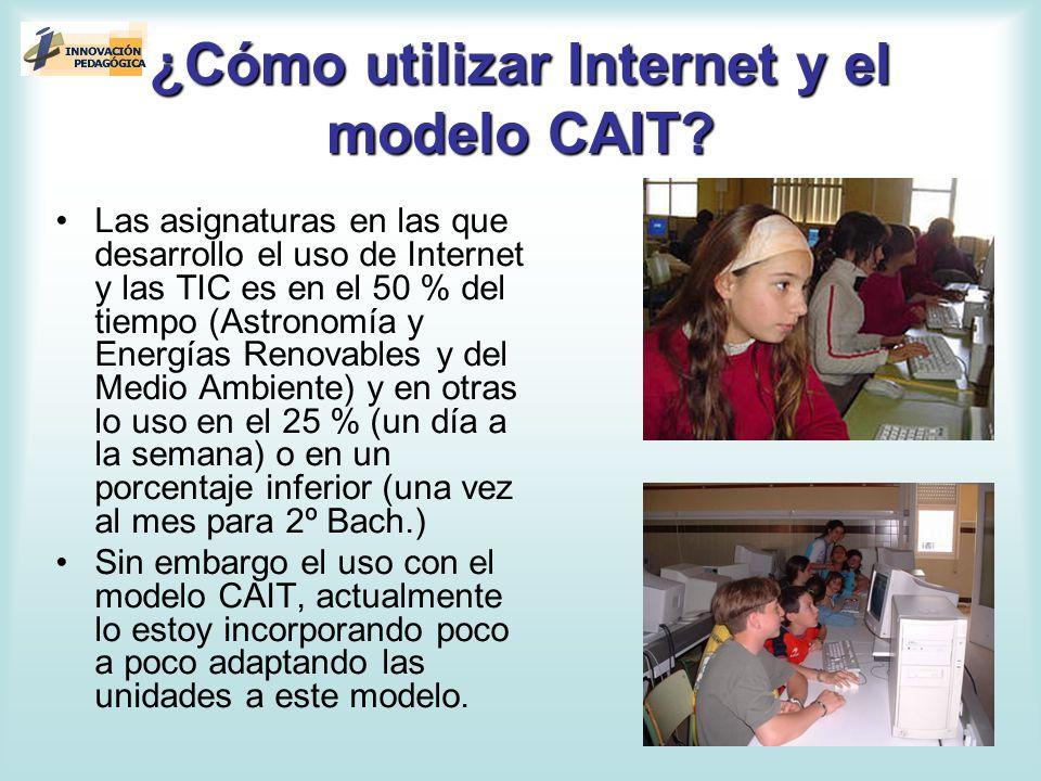 ¿Cómo utilizar Internet y el modelo CAIT? Las asignaturas en las que desarrollo el uso de Internet y las TIC es en el 50 % del tiempo (Astronomía y En