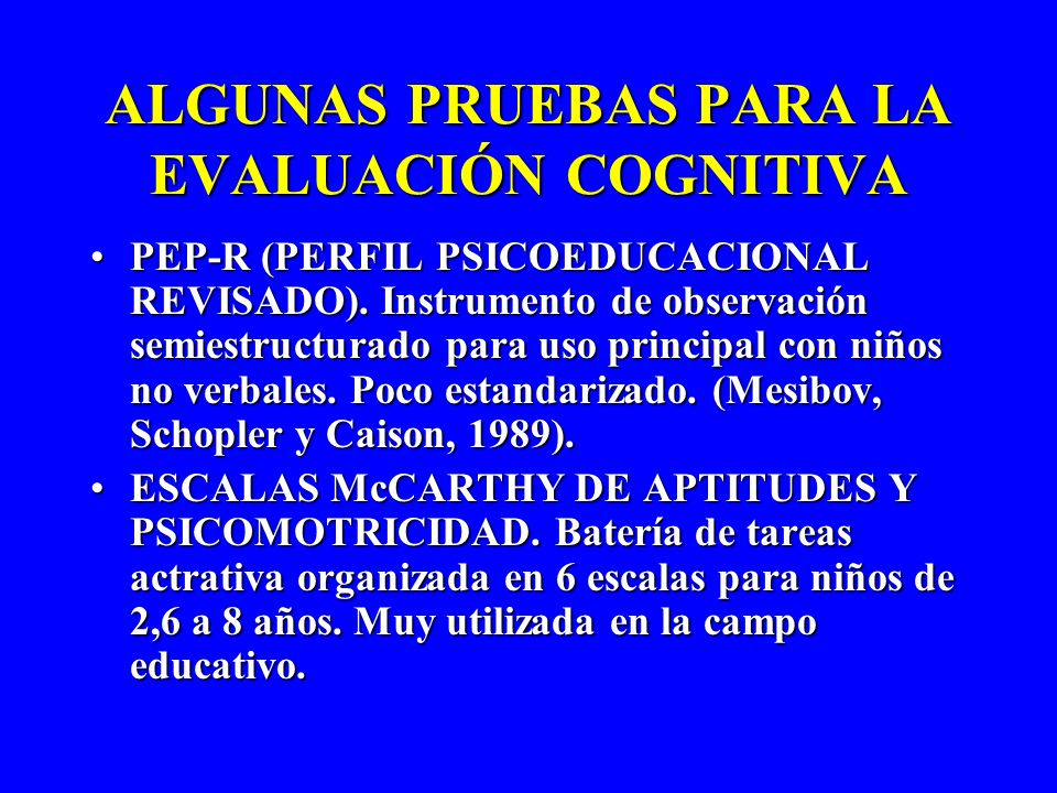 ALGUNAS PRUEBAS PARA LA EVALUACIÓN COGNITIVA PEP-R (PERFIL PSICOEDUCACIONAL REVISADO). Instrumento de observación semiestructurado para uso principal