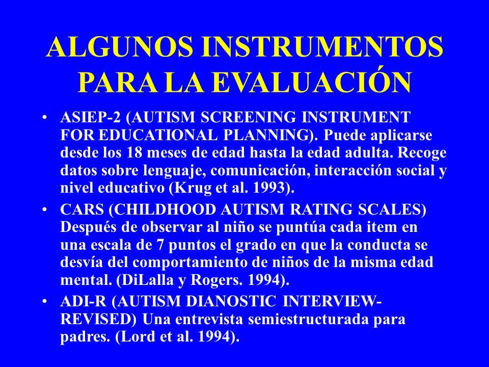ALGUNOS INSTRUMENTOS PARA LA EVALUACIÓN ASIEP-2 (AUTISM SCREENING INSTRUMENT FOR EDUCATIONAL PLANNING). Puede aplicarse desde los 18 meses de edad has