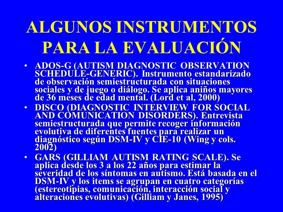 ALGUNOS INSTRUMENTOS PARA LA EVALUACIÓN ADOS-G (AUTISM DIAGNOSTIC OBSERVATION SCHEDULE-GENERIC). Instrumento estandarizado de observación semiestructu