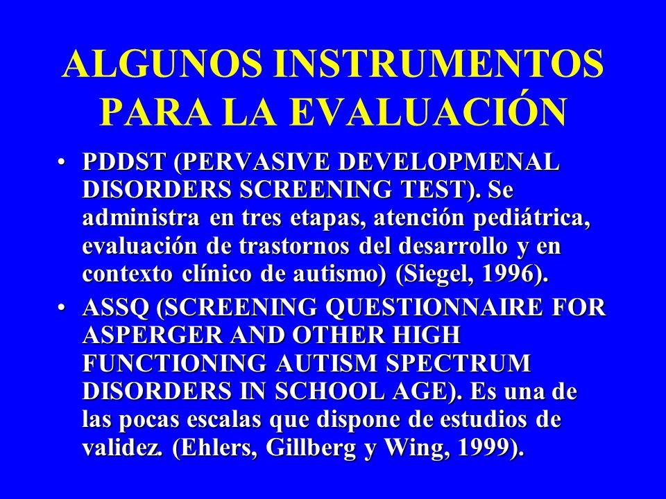ALGUNOS INSTRUMENTOS PARA LA EVALUACIÓN PDDST (PERVASIVE DEVELOPMENAL DISORDERS SCREENING TEST). Se administra en tres etapas, atención pediátrica, ev