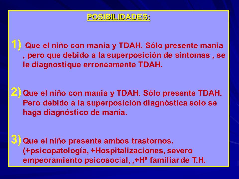 POSIBILIDADES: 1) Que el niño con mania y TDAH. Sólo presente mania, pero que debido a la superposición de síntomas, se le diagnostique erroneamente T