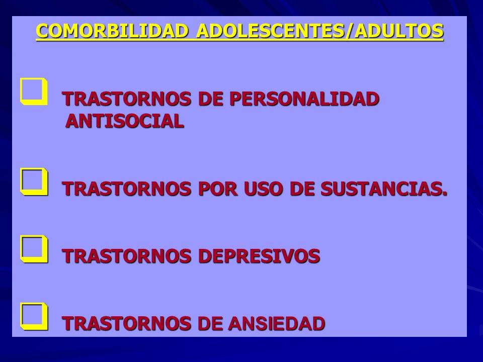 COMORBILIDAD ADOLESCENTES/ADULTOS TRASTORNOS DE PERSONALIDAD ANTISOCIAL TRASTORNOS POR USO DE SUSTANCIAS. TRASTORNOS POR USO DE SUSTANCIAS. TRASTORNOS