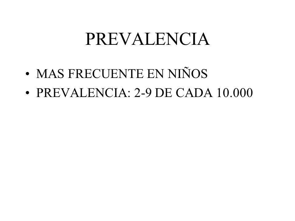 PREVALENCIA MAS FRECUENTE EN NIÑOS PREVALENCIA: 2-9 DE CADA 10.000