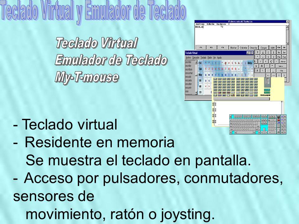 - Teclado virtual - Residente en memoria Se muestra el teclado en pantalla. - Acceso por pulsadores, conmutadores, sensores de movimiento, ratón o joy