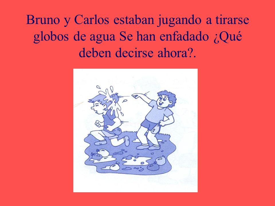 Bruno y Carlos estaban jugando a tirarse globos de agua Se han enfadado ¿Qué deben decirse ahora .