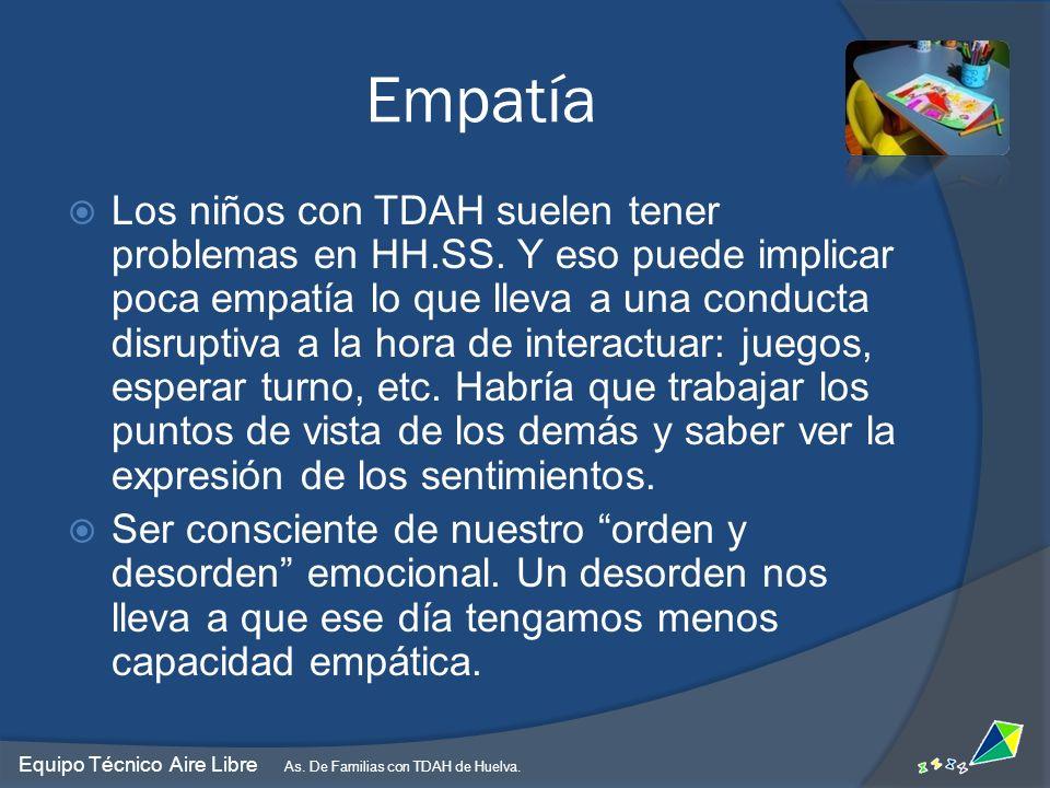 Empatía Los niños con TDAH suelen tener problemas en HH.SS. Y eso puede implicar poca empatía lo que lleva a una conducta disruptiva a la hora de inte