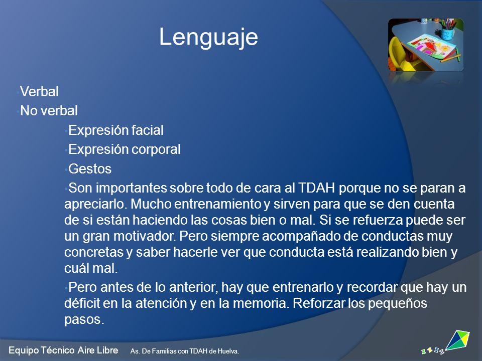 Equipo Técnico Aire Libre As. De Familias con TDAH de Huelva. Lenguaje Verbal No verbal Expresión facial Expresión corporal Gestos Son importantes sob