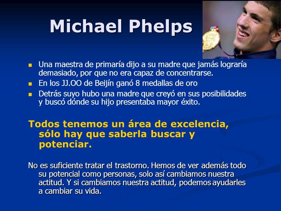 Michael Phelps Una maestra de primaría dijo a su madre que jamás lograría demasiado, por que no era capaz de concentrarse. En los JJ.OO de Beijín ganó