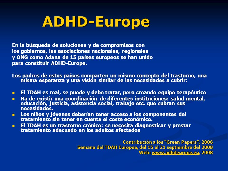 ADHD-Europe ADHD-Europe En la búsqueda de soluciones y de compromisos con los gobiernos, las asociaciones nacionales, regionales y ONG como Adana de 1