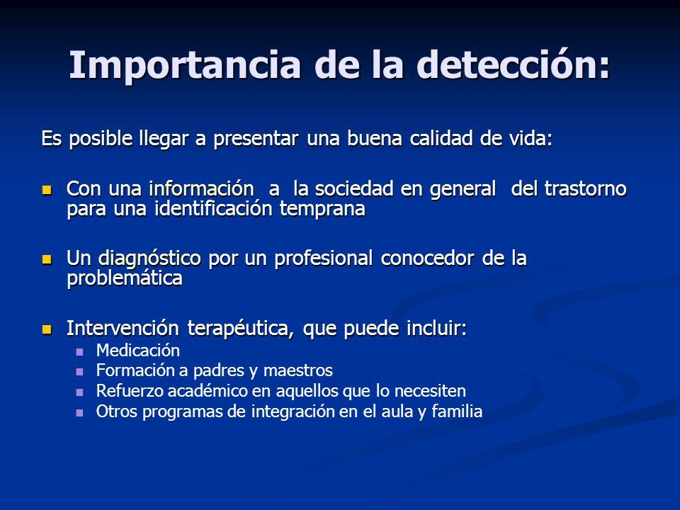 Importancia de la detección: Es posible llegar a presentar una buena calidad de vida: Con una información a la sociedad en general del trastorno para
