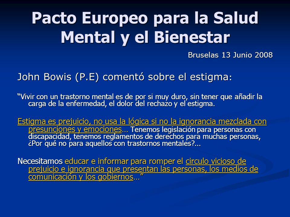 Pacto Europeo para la Salud Mental y el Bienestar Bruselas 13 Junio 2008 John Bowis (P.E) comentó sobre el estigma : Vivir con un trastorno mental es