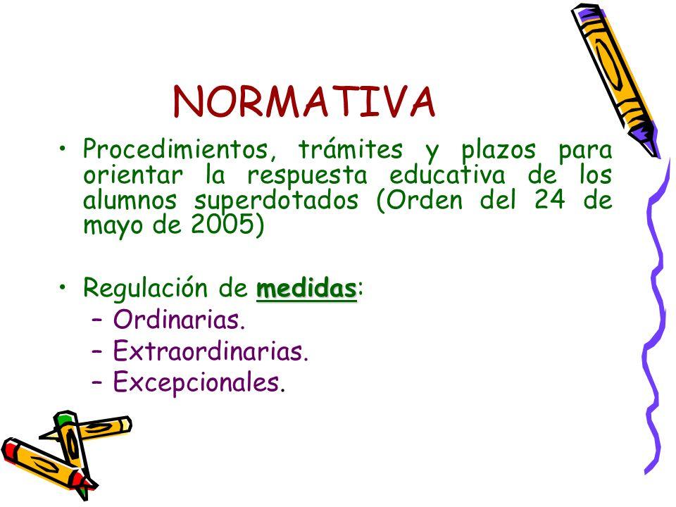 NORMATIVA Procedimientos, trámites y plazos para orientar la respuesta educativa de los alumnos superdotados (Orden del 24 de mayo de 2005) Regulación