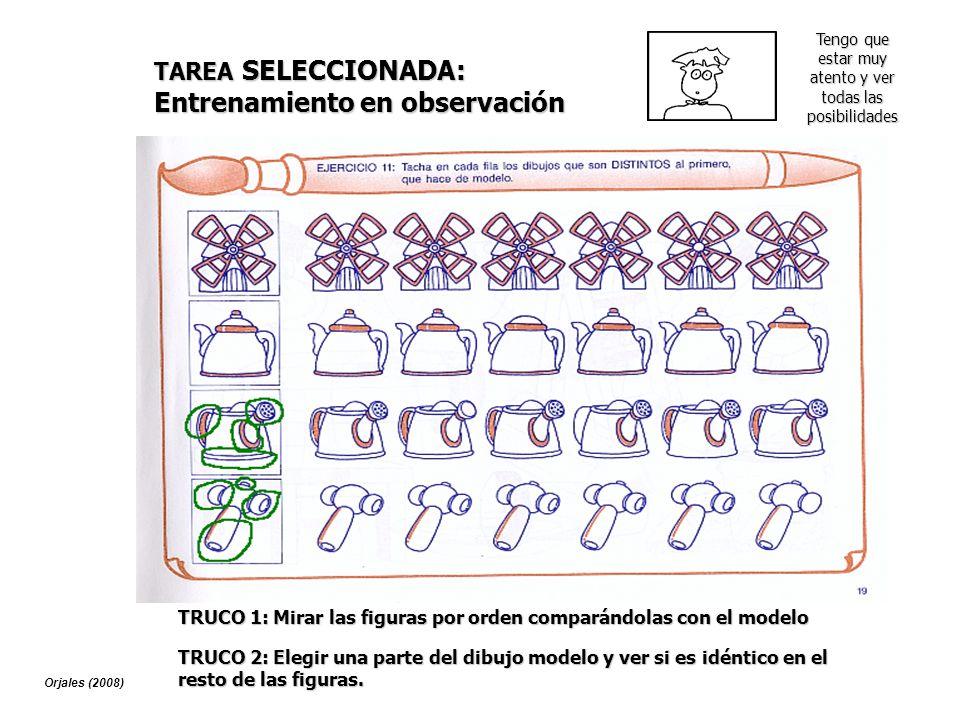 TRUCO 1: Mirar las figuras por orden comparándolas con el modelo TAREA SELECCIONADA: Entrenamiento en observación TRUCO 2: Elegir una parte del dibujo