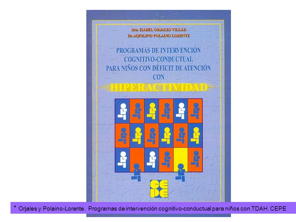 * Orjales y Polaino-Lorente. Programas de intervención cognitivo-conductual para niños con TDAH. CEPE