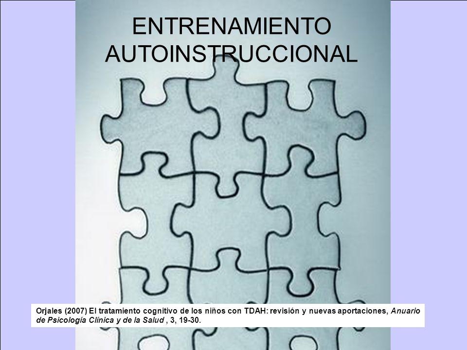 ENTRENAMIENTO AUTOINSTRUCCIONAL Orjales (2007) El tratamiento cognitivo de los niños con TDAH: revisión y nuevas aportaciones, Anuario de Psicología C