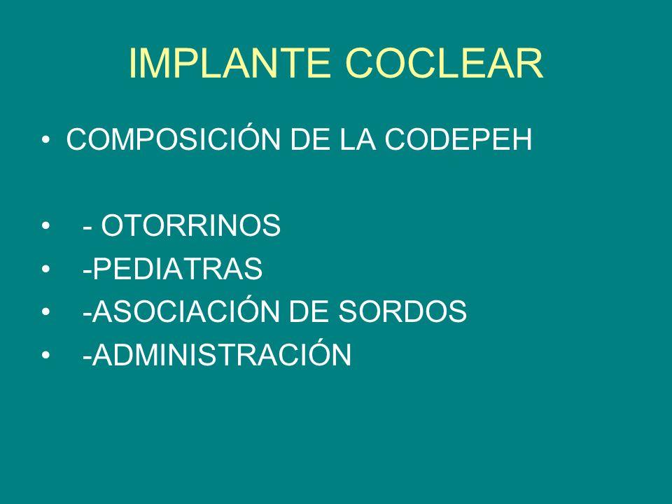 IMPLANTE COCLEAR COMPOSICIÓN DE LA CODEPEH - OTORRINOS -PEDIATRAS -ASOCIACIÓN DE SORDOS -ADMINISTRACIÓN