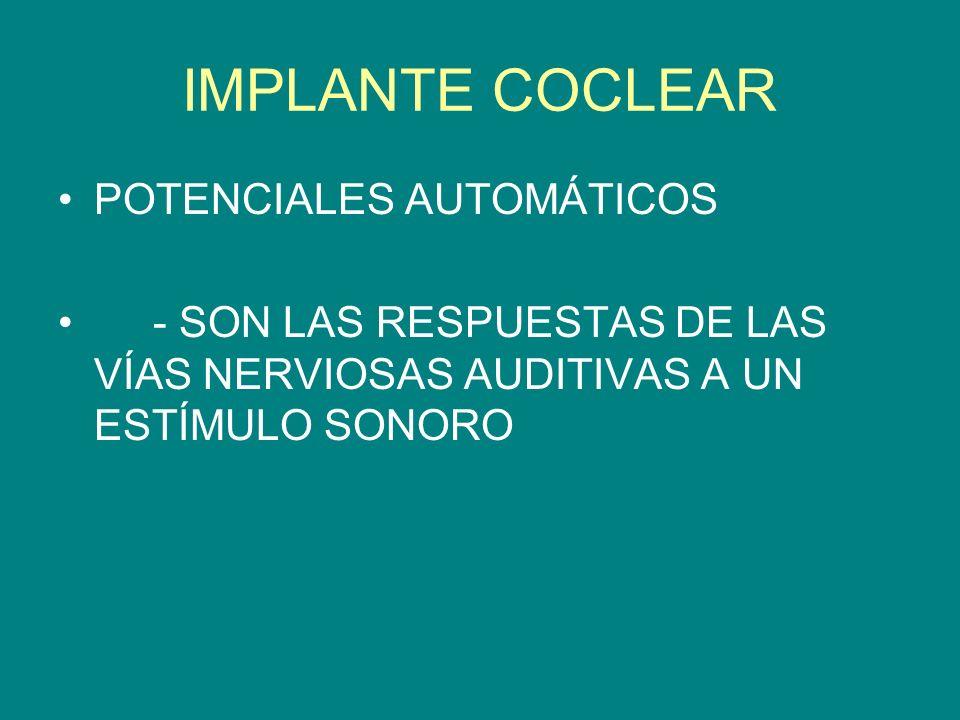 IMPLANTE COCLEAR POTENCIALES AUTOMÁTICOS - SON LAS RESPUESTAS DE LAS VÍAS NERVIOSAS AUDITIVAS A UN ESTÍMULO SONORO