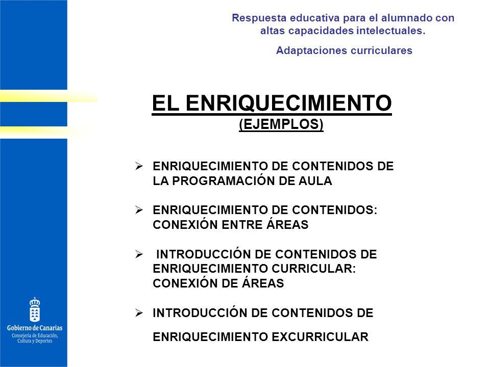Respuesta educativa para el alumnado con altas capacidades intelectuales. Adaptaciones curriculares EL ENRIQUECIMIENTO (EJEMPLOS) ENRIQUECIMIENTO DE C