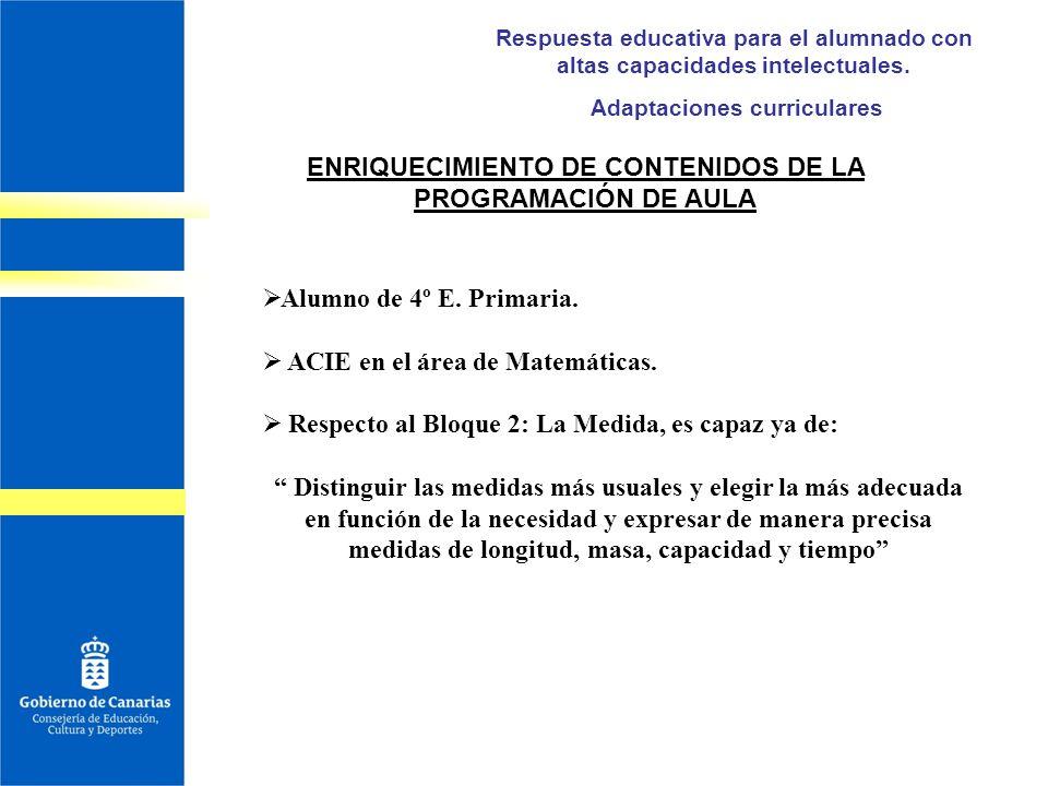Respuesta educativa para el alumnado con altas capacidades intelectuales. Adaptaciones curriculares Alumno de 4º E. Primaria. ACIE en el área de Matem