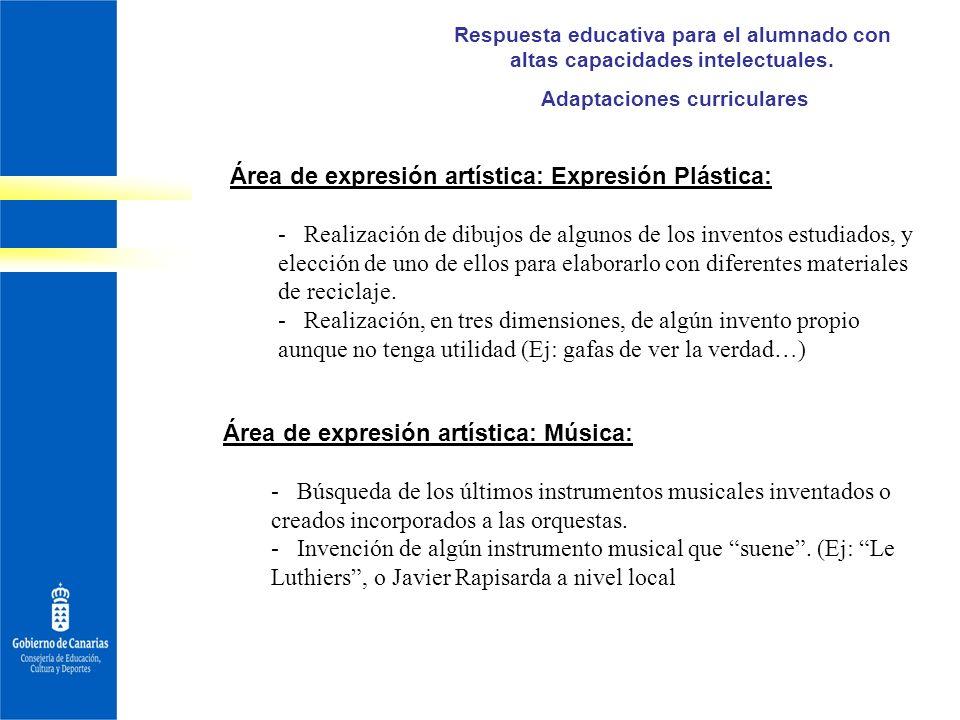 Respuesta educativa para el alumnado con altas capacidades intelectuales. Adaptaciones curriculares Área de expresión artística: Expresión Plástica: -