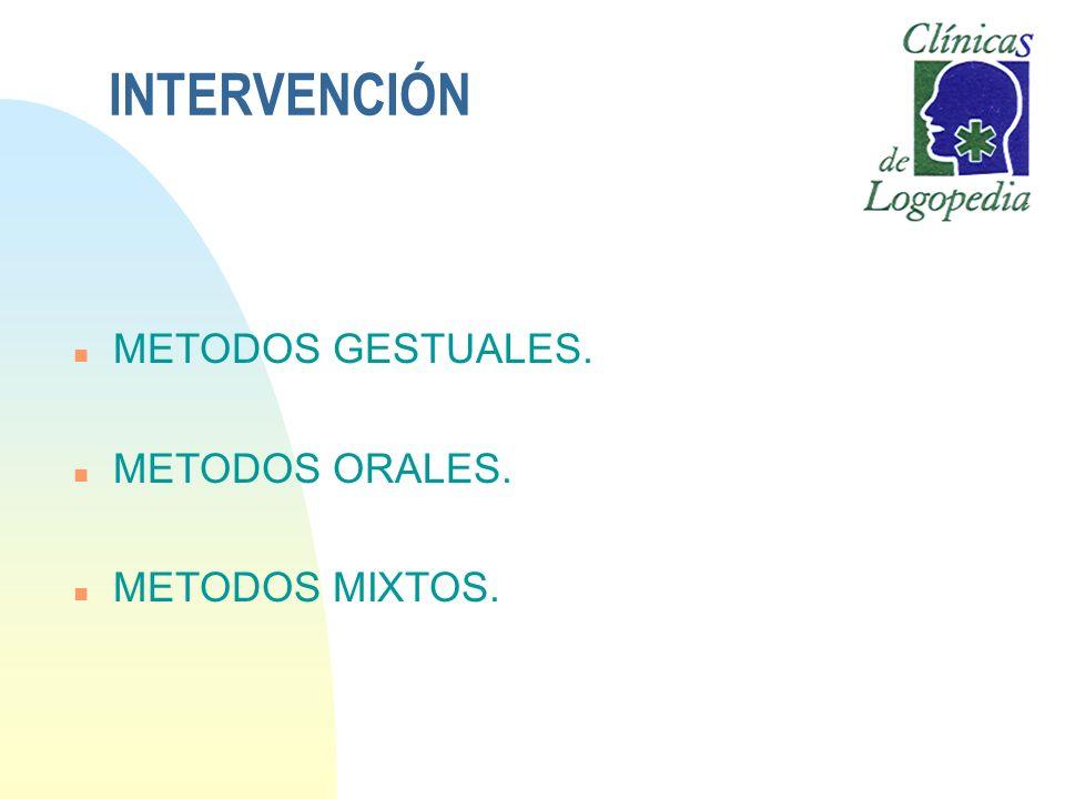 INTERVENCIÓN n METODOS GESTUALES. n METODOS ORALES. n METODOS MIXTOS.