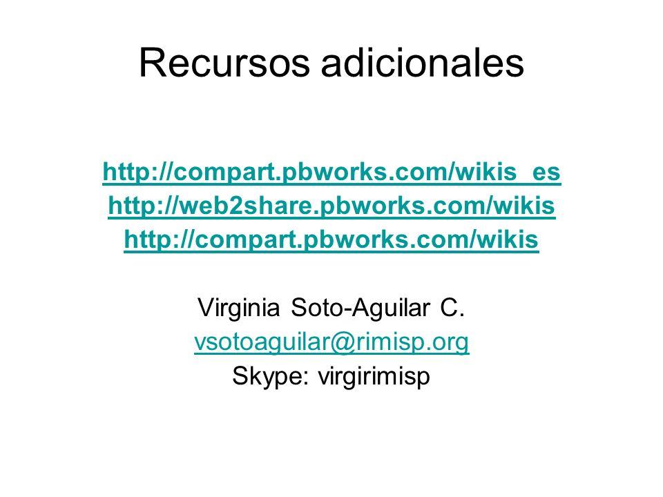 Recursos adicionales http://compart.pbworks.com/wikis_es http://web2share.pbworks.com/wikis http://compart.pbworks.com/wikis Virginia Soto-Aguilar C.