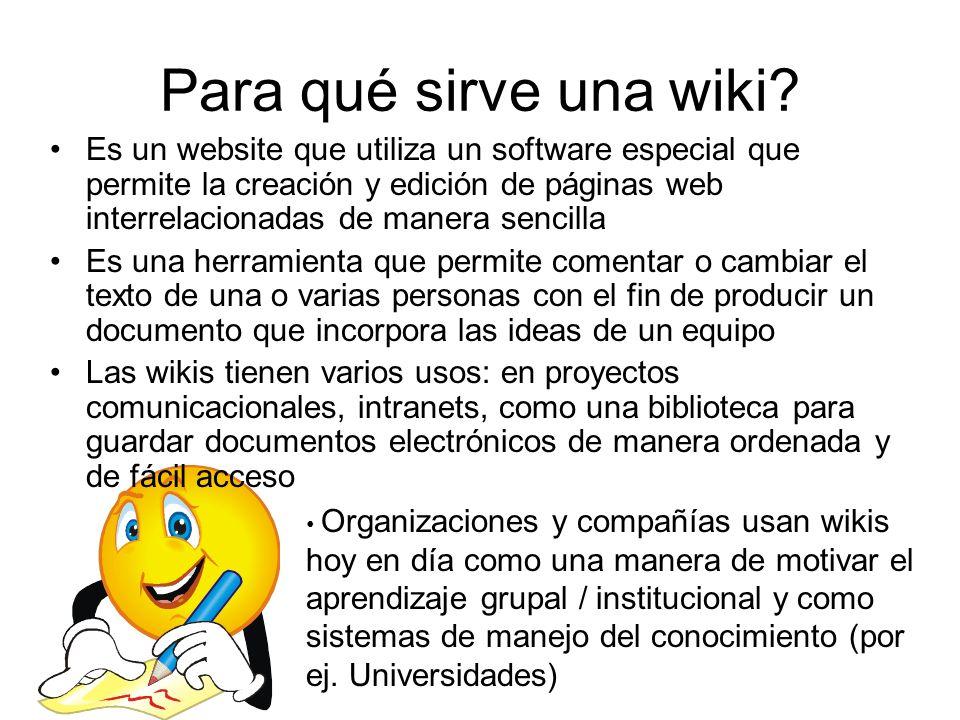Para qué sirve una wiki? Es un website que utiliza un software especial que permite la creación y edición de páginas web interrelacionadas de manera s