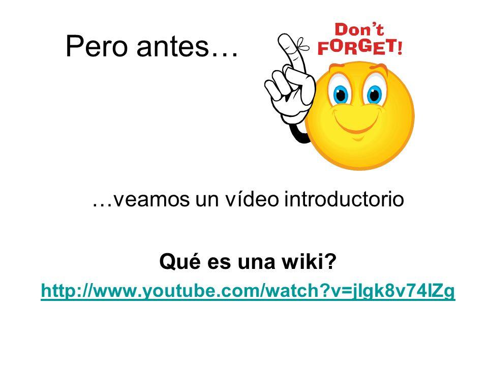 Pero antes… …veamos un vídeo introductorio Qué es una wiki? http://www.youtube.com/watch?v=jIgk8v74IZg