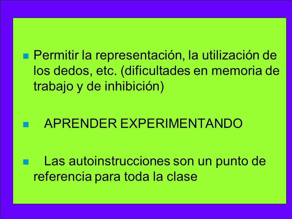 n Permitir la representación, la utilización de los dedos, etc. (dificultades en memoria de trabajo y de inhibición) n APRENDER EXPERIMENTANDO n Las a